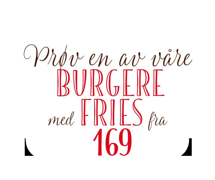 Prøv en av våre burgere med fries fra 169 kr
